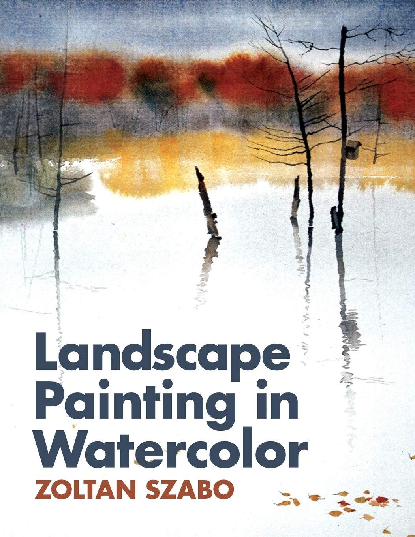 Landscape Painting In Watercolor Szabo Zoltan 9781626549012 Amazon Com Books