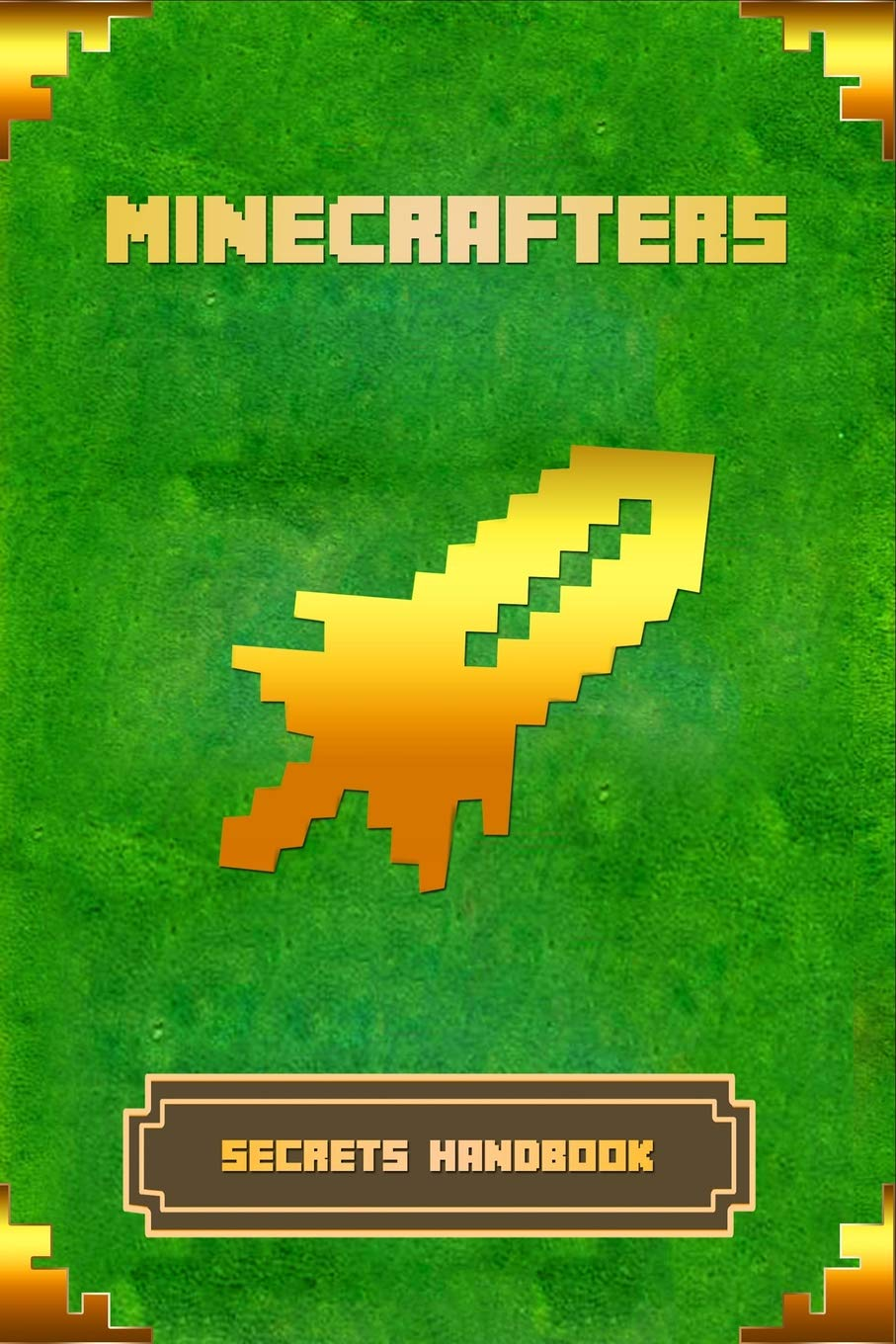Minecrafters Secrets Handbook The Ultimate Secret Book For