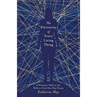 May, K: Electricity of Every Living Thing: A Woman's Walk in the Wild to Find Her Way Home