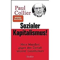 Sozialer Kapitalismus!: Mein Manifest gegen den Zerfall unserer Gesellschaft - Mit einem exklusiven Vorwort für die deutsche Ausgabe
