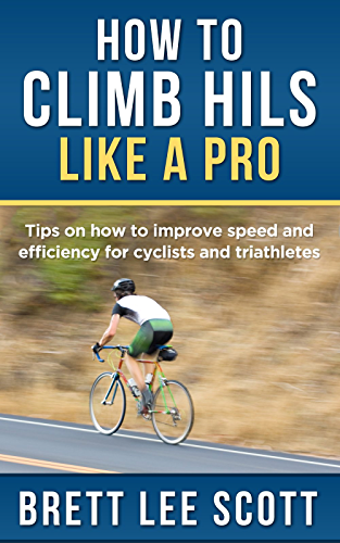 How to Climb Hills Like a Pro: Tips on How to Improve Speed and Efficiency for Triathletes and Cyclists (Iron Training Tips)