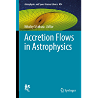 Accretion Flows in Astrophysics (Astrophysics and Space Science Library Book 454)