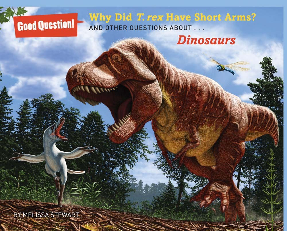 Why Did T Rex Have Short Arms And Other Questions About Dinosaurs Good Question Stewart Melissa Csotonyi Julius 9781454906797 Amazon Com Books
