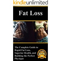 Fat Loss: The Complete Guide to Rapid Fat Loss, Superior Health, and Building the Perfect Physique