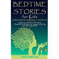 BEDTIME STORIES FOR KIDS: A Short Stories Collection | AGES 2-6. Help Your Children Fall Asleep. Sleep Well and Wake Up Happy Every Day with Relaxing Stories (Grow up 2-6 | 3-5)
