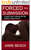 Forced Into Submission: Caught And Collared By My Daddy's Best Friend