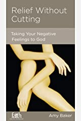 Relief without Cutting: Taking Your Negative Feelings to God Kindle Edition