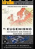 El Eugenismo: Movimiento que parió al nazismo alemán (El Colapso de Occidente: El Siguiente Holocausto y sus Consecuencias nº 2)