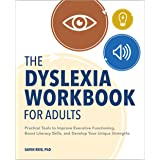 The Dyslexia Workbook for Adults: Practical Tools to Improve Executive Functioning, Boost Literacy Skills, and Develop Your U