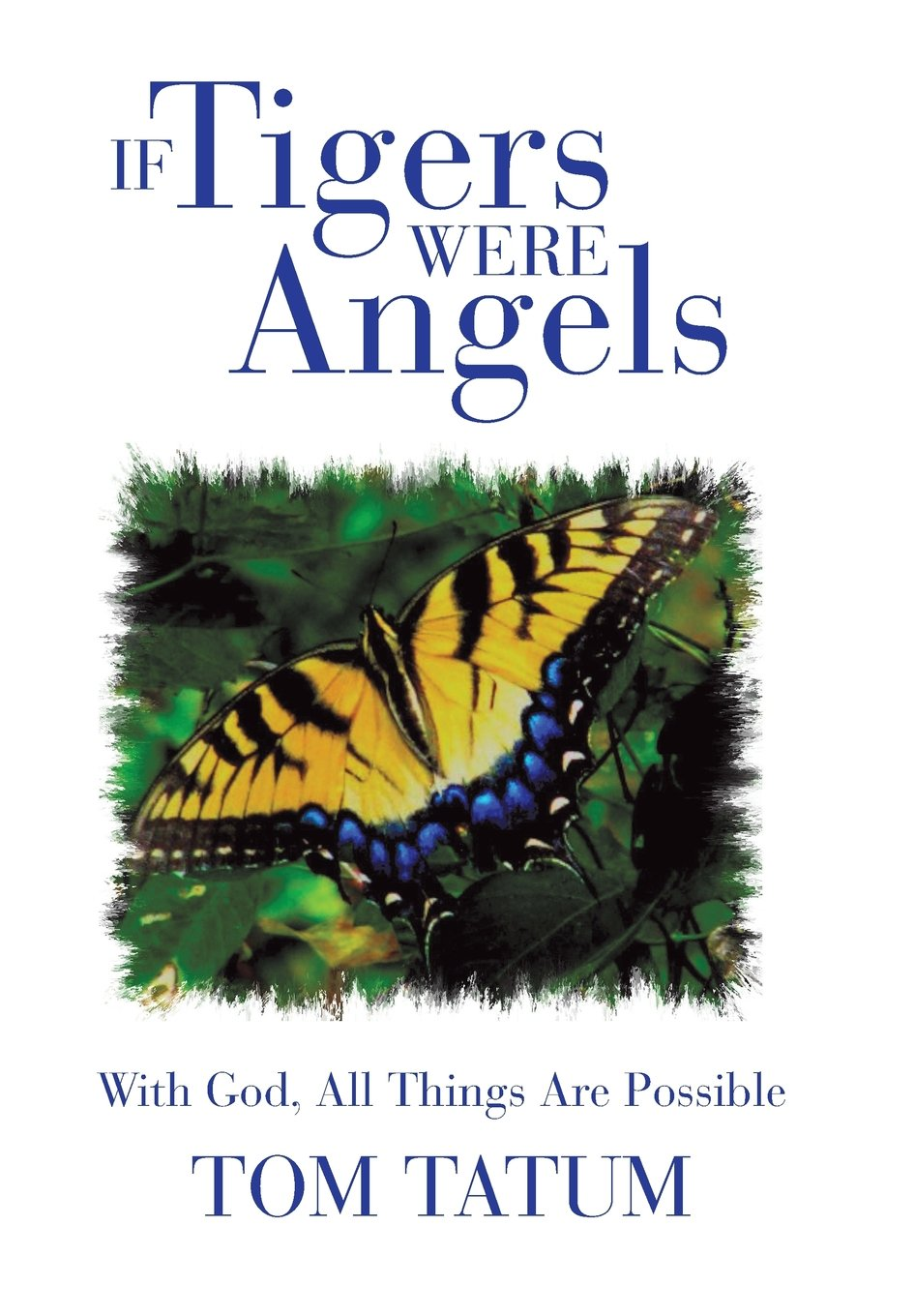 If Tigers Were Angels:With God, All Things Are Possible