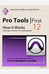 Pro Tools | First 12 - How it Works: A different type of manual - the visual approach Kindle Edition
