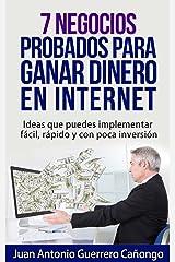 7 Negocios probados para ganar dinero en internet: Ideas que puedes implementar fácil, rápido y con poca inversión (Spanish Edition) Kindle Edition