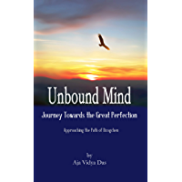 Unbound Mind: Journey Towards the Great Perfection (English Edition)