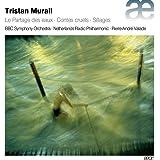 Tristan Murail: Le Partage des eaux - Contes cruels - Sillages