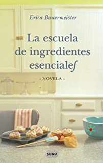 La escuela de ingredientes esenciales / The School of Essential Ingredients (Spanish Edition)