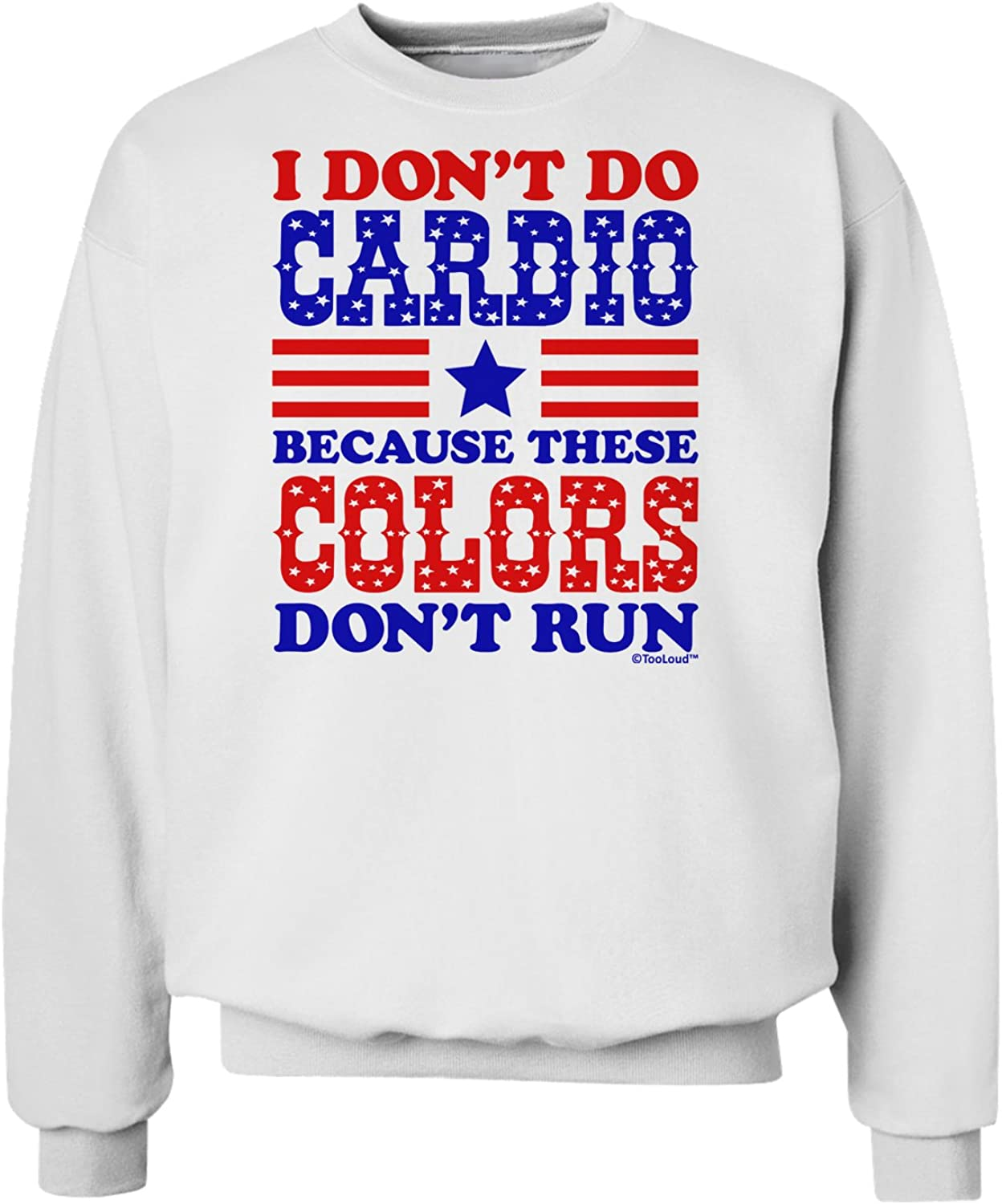 TOOLOUD I Dont Do Cardio Because These Colors Dont Run Sweatshirt