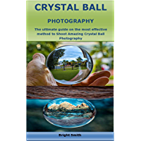 CRYSTAL BALL PHOTOGRAPHY: The ultimate guide on the most effective method to Shoot Amazing Crystal Ball Photography book cover