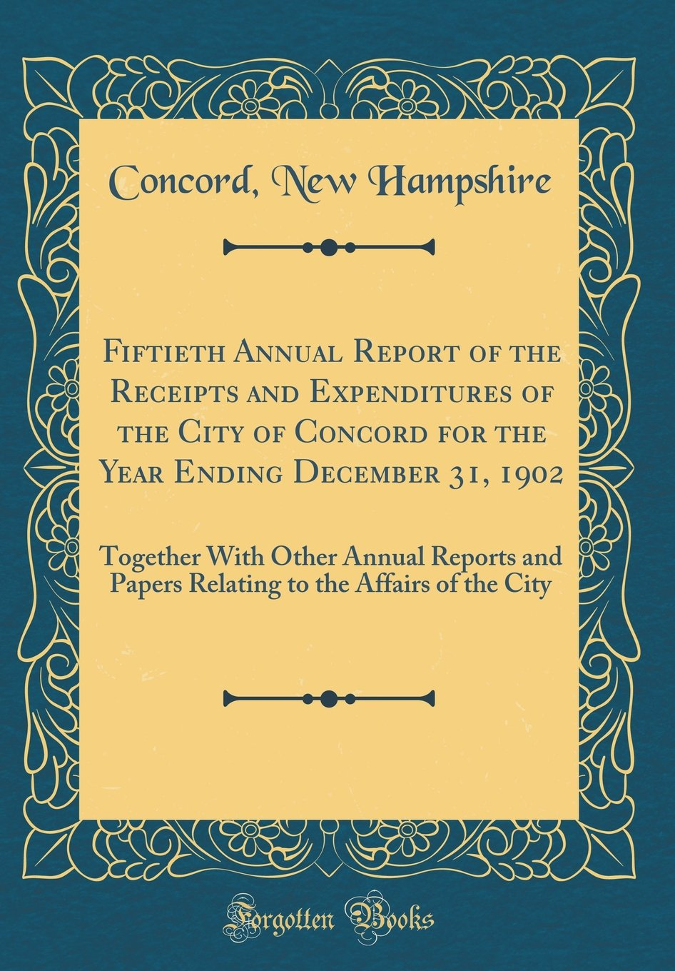 Fiftieth Annual Report of the Receipts and Expenditures of the City of Concord for the Year Ending December 31, 1902: Together With Other Annual to the Affairs of the City (Classic Reprint) PDF