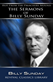 Hot From the Preachers Mound: The Sermons of Billy Sunday (Revival Classics Library Book 1)