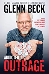 Addicted to Outrage: How Thinking Like a Recovering Addict Can Heal the Country Kindle Edition