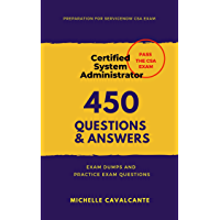 ServiceNow CSA Practice Exam 2021: Preparation for Certified System Administrator (English Edition)