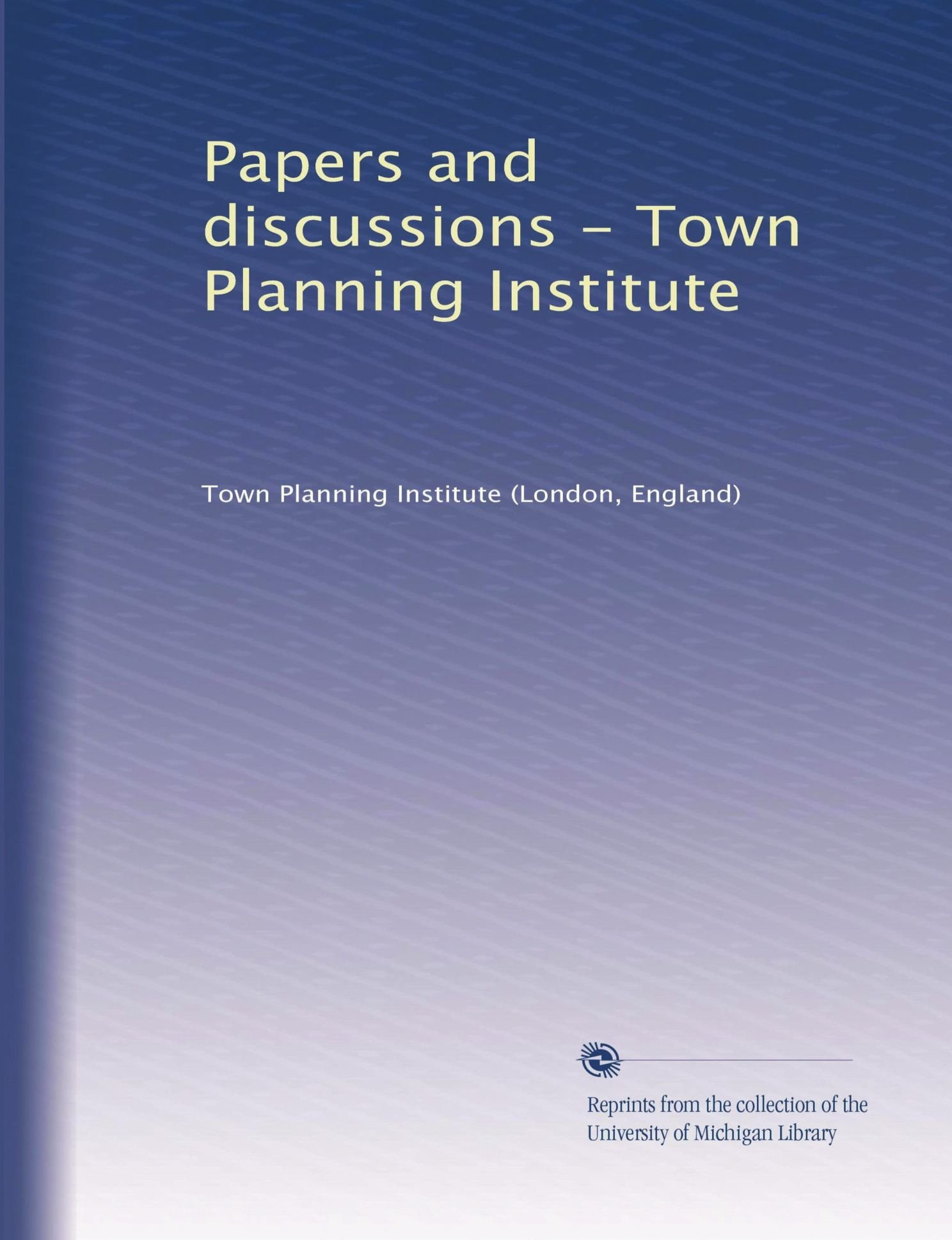 Read Online Papers and discussions - Town Planning Institute (Volume 4) pdf epub
