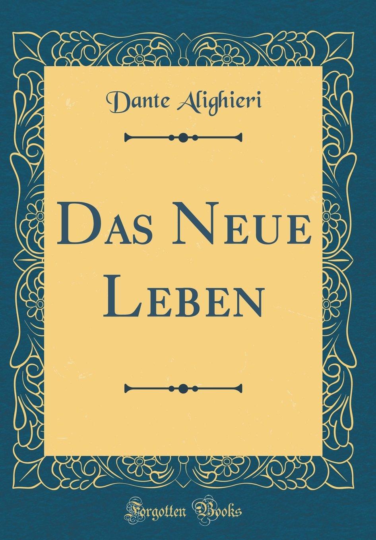 Das Neue Leben (Classic Reprint)