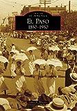 El Paso:: 1850-1950 (Images of America)