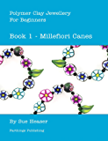 Polymer Clay Jewellery for Beginners: Book 1 – Millefiori Canes