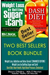TWO WONDERFUL BOOK BUNDLE: Weight Loss, Addiction, and Detox Series! (ENHANCED EDITION) Weight Loss by Quitting Sugar and Carb! Dash Diet: Heart Health, ... (Weight Loss, Addiction and Detox 3) Kindle Edition