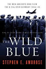 The Wild Blue: The Men and Boys Who Flew the B-24s Over Germany 1944-1945 Kindle Edition