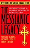The Messianic Legacy: Secret Brotherhoods. The Explosive Alternate History of Christ