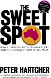 The Sweet Spot: How Australia Made Its Own Luck – And Could Now Throw It All Away