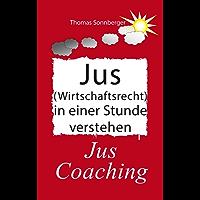Jus (Wirtschaftsrecht) in einer Stunde verstehen: Jus Coaching, faire Verträge faire Arbeit, das magische Büro, Emotionen und Recht (Emotionen/Selbstorganisation)