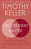 The Obedient Master: The Encounters With Jesus Series: 8 (English Edition)