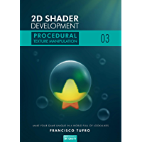 2D Shader Development: Procedural Texture Manipulation: (Make your game unique in a world full of lookalikes book 3)