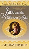Jane and the Stillroom Maid: Being the Fifth Jane Austen Mystery (Being A Jane Austen Mystery, Band 5)