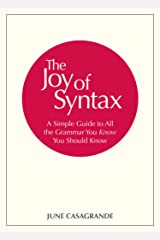 The Joy of Syntax: A Simple Guide to All the Grammar You Know You Should Know Paperback