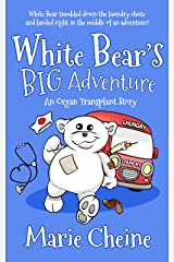 White Bear's Big Adventure: An Organ Transplant Story Kindle Edition