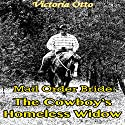 Mail Order Bride: The Cowboy's Homeless Widow: Western Christian Romance Audiobook by Victoria Otto Narrated by Joe Smith