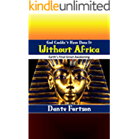 God Couldn't Have Done It Without Africa: Earth's Final Great Awakening (English Edition)