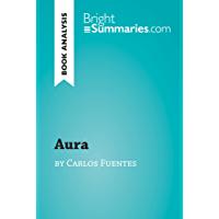 Aura by Carlos Fuentes (Book Analysis): Detailed Summary, Analysis and Reading Guide (BrightSummaries.com) (English Edition)