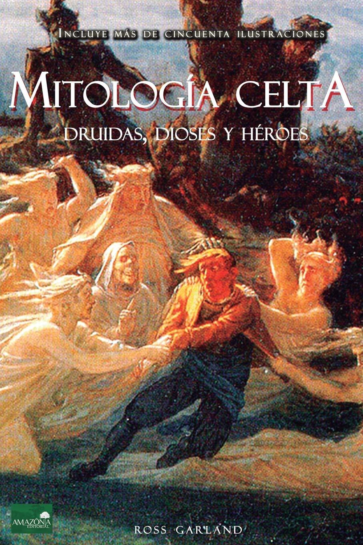 Mitología Celta: Druidas, Dioses y Héroes: Amazon.es: Garland, Ross: Libros