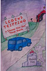 "Legend Tripping: A ""Choose Your Own"" Travel Guide Paperback"