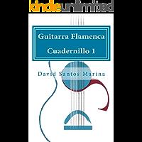GUITARRA FLAMENCA CUADERNILLO 1: CÓMO APRENDER LAS NOTAS MUSICALES EN LA PRIMERA POSICIÓN DE LA GUITARRA FLAMENCA
