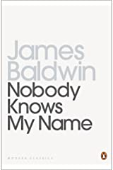 Nobody Knows My Name: More Notes Of A Native Son (Penguin Modern Classics) Kindle Edition
