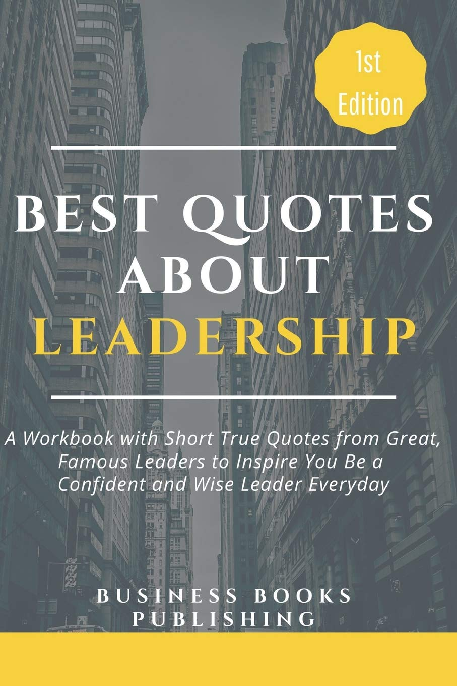 Amazon Com Best Quotes About Leadership A Workbook With Short True Quotes From Great Famous Leaders To Inspire You Be A Confident And Wise Leader Everyday 9781097491285 Publishing Business Books Books