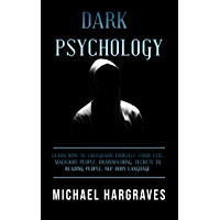 Dark Psychology: Learn How to Safeguard Yourself from Evil, Malicious People, Brainwashing, Secrets to Reading People, NLP, Body Language (English Edition)
