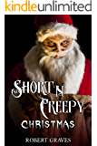 Short 'N Creepy: Christmas (Short and Twisted Tales: Horror Stories Book 6)