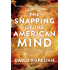 The Snapping of the American Mind: Healing a Nation Broken by a Lawless Government and Godless Culture